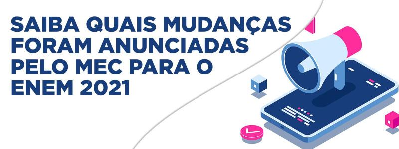 SAIBA QUAIS MUDANÇAS FORAM ANUNCIADAS PELO MEC PARA O ENEM 2021