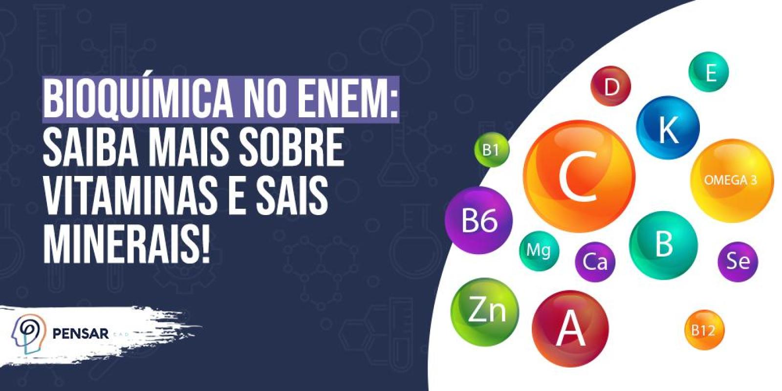 Bioquímica no ENEM: saiba mais sobre vitaminas e sais minerais!