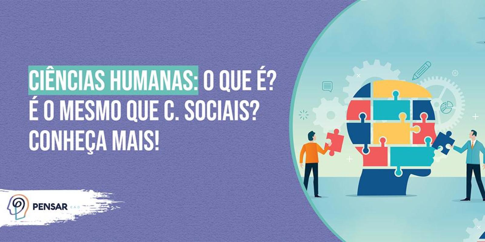 Ciências Humanas: o que é? É o mesmo que C. Sociais? Conheça mais!