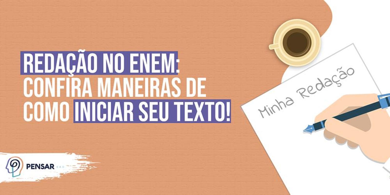 Redação no ENEM: confira maneiras de como iniciar seu texto!