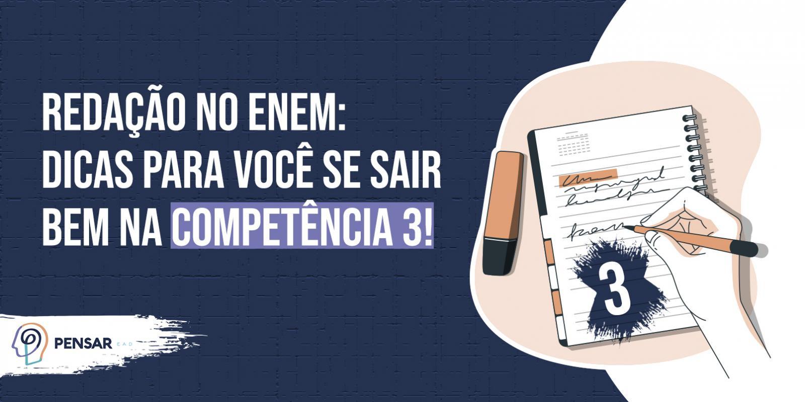 Redação no ENEM: dicas para você se sair bem na competência 3!
