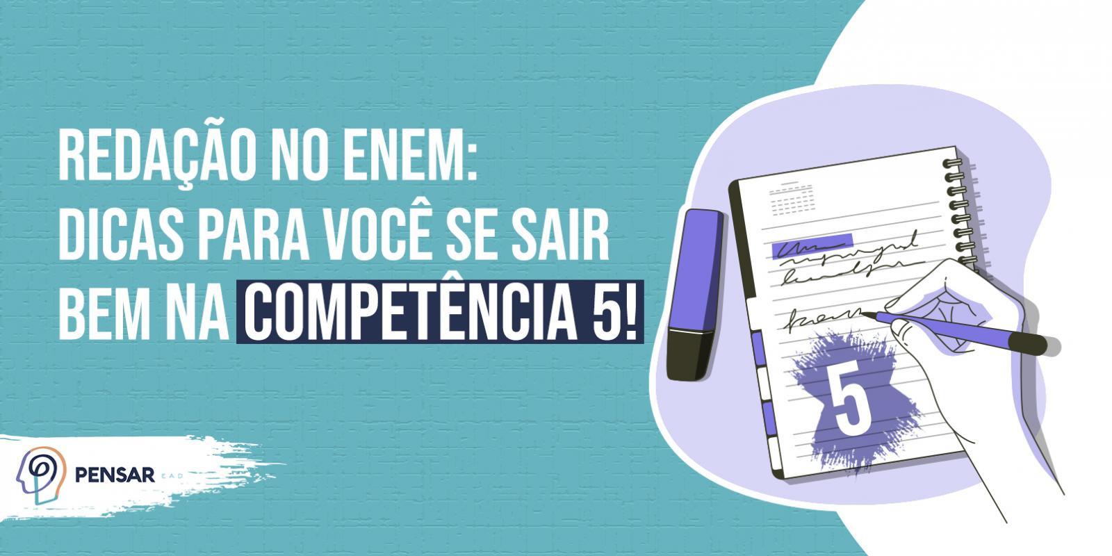 Redação no ENEM: dicas para você se sair bem na competência 5!
