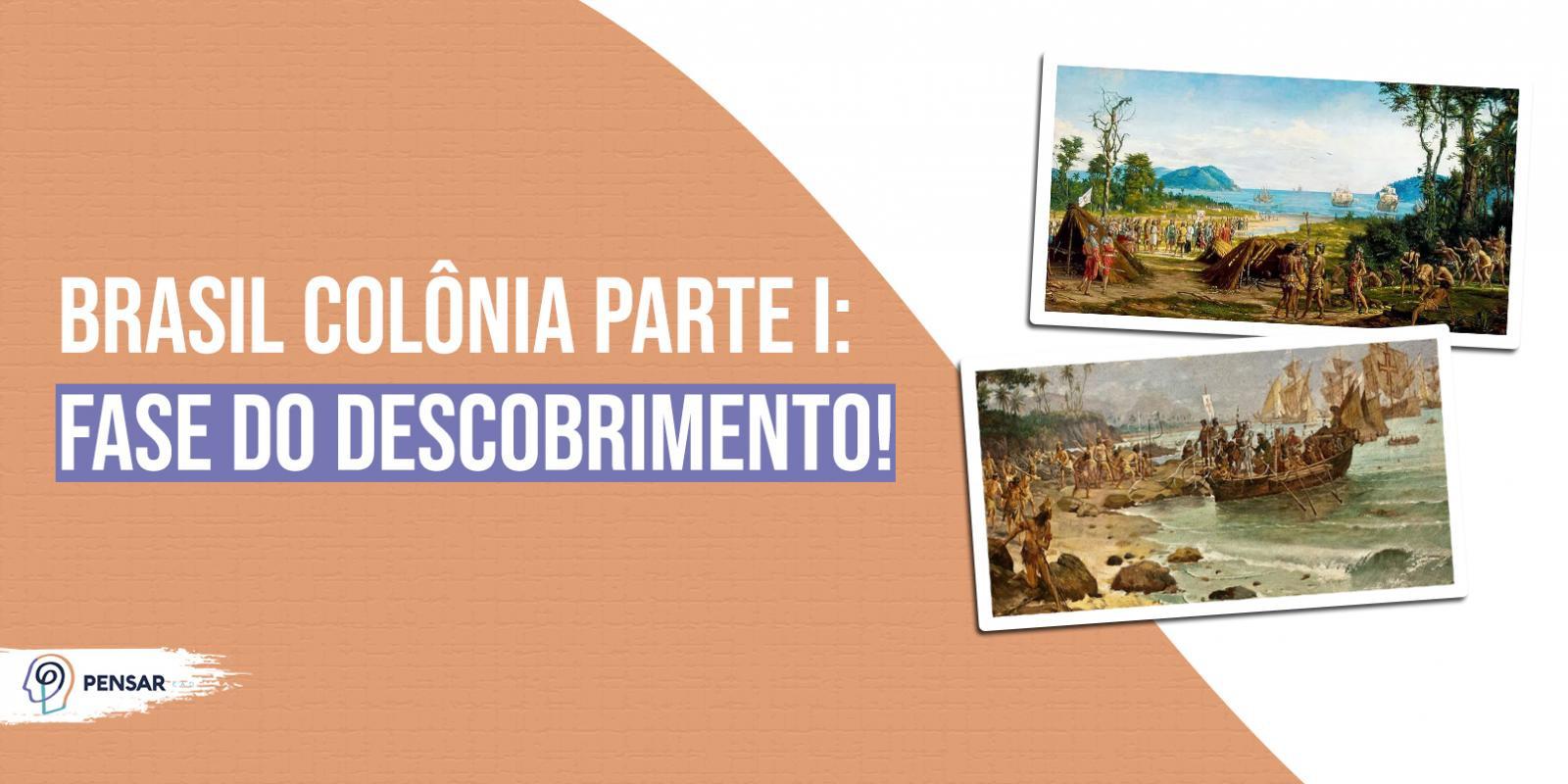 Brasil Colônia parte I: fase do descobrimento!