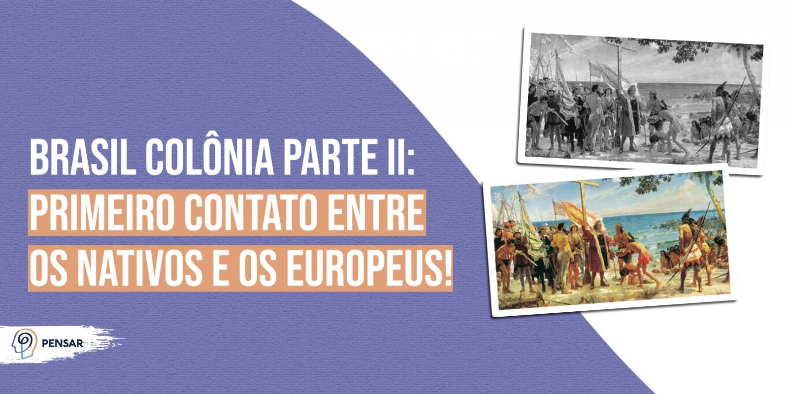 Brasil Colônia parte II: primeiro contato entre os nativos e os europeus!