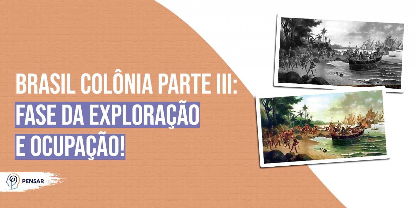 Brasil Colônia parte III: fase da exploração e ocupação!