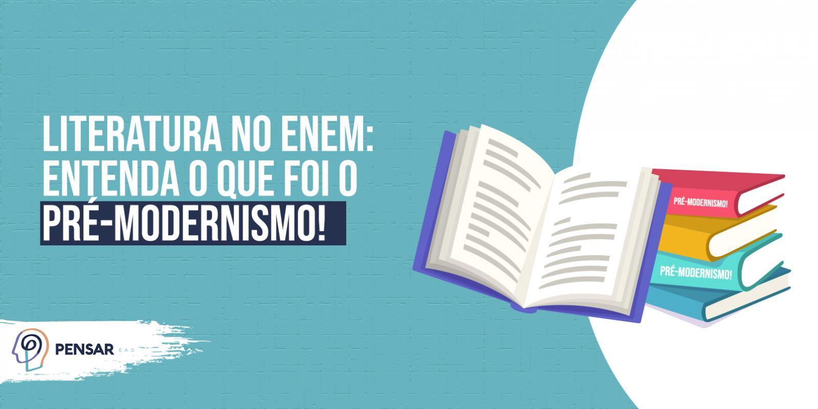 Literatura no ENEM: entenda o que foi o Pré-Modernismo!