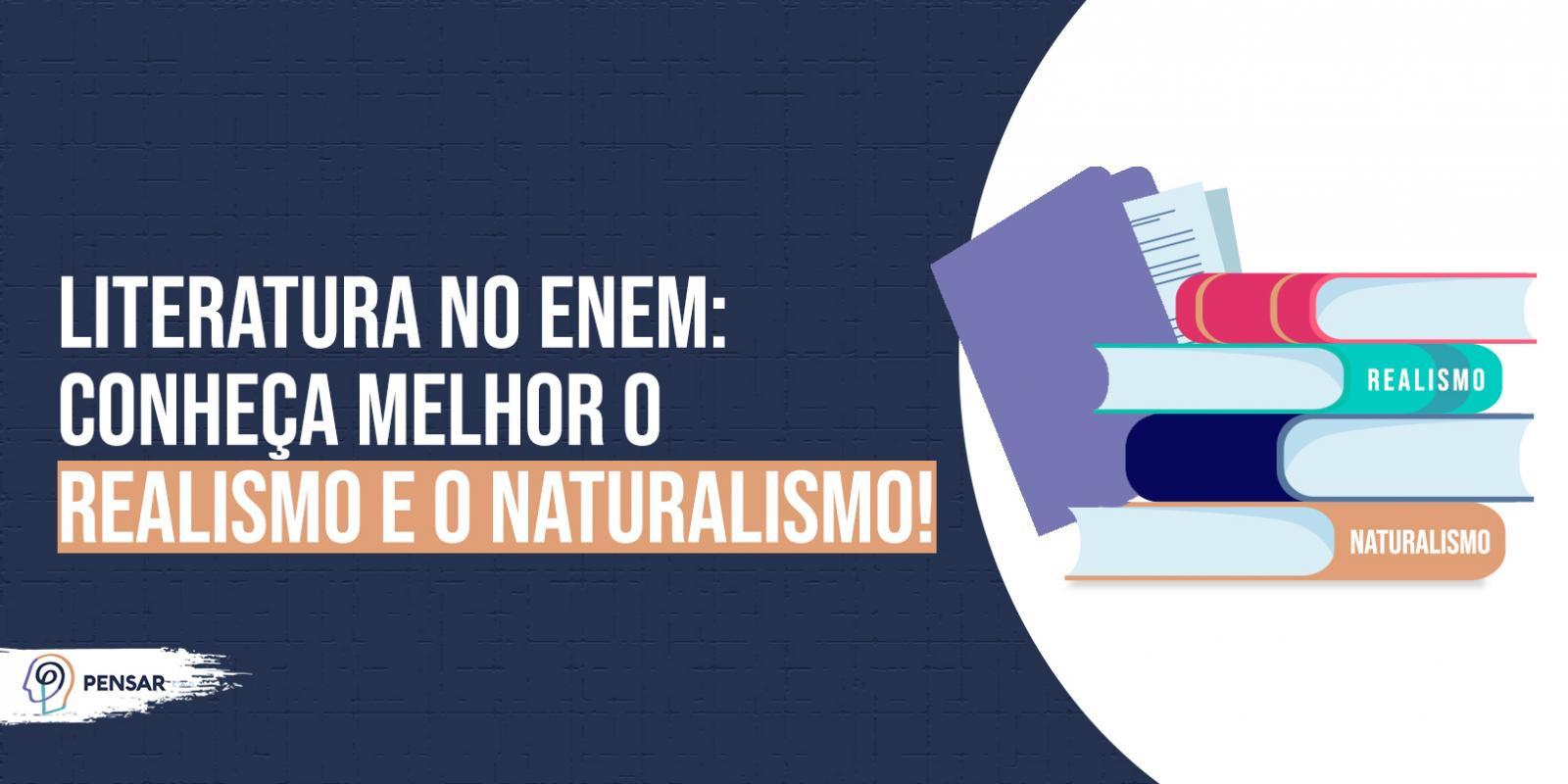 Literatura no ENEM: conheça melhor o Realismo e o Naturalismo!