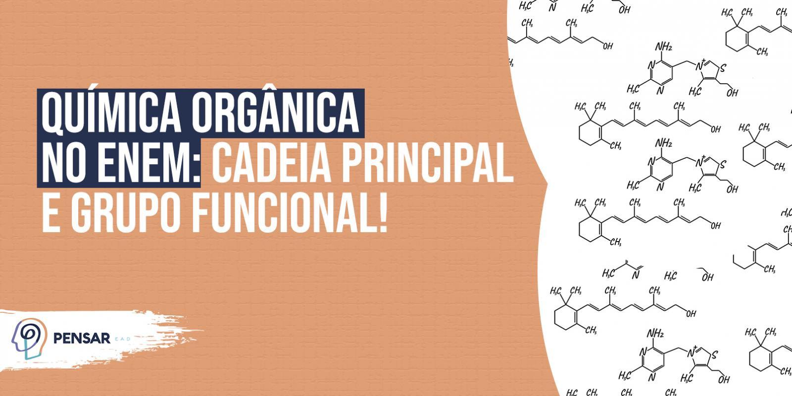 Química Orgânica no ENEM: cadeia principal e grupo funcional!