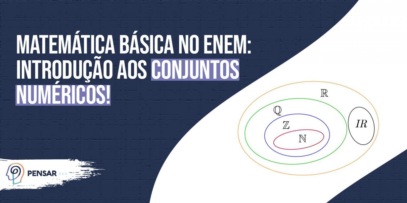 Matemática Básica no ENEM: introdução aos conjuntos numéricos!