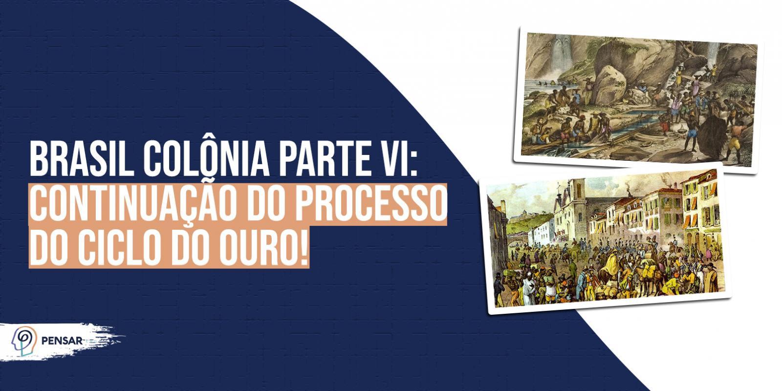 Brasil Colônia parte VI: continuação do processo do ciclo do ouro!