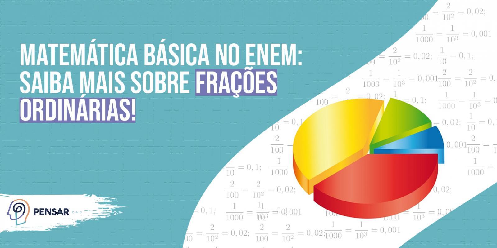 Matemática Básica no ENEM: saiba mais sobre frações ordinárias!